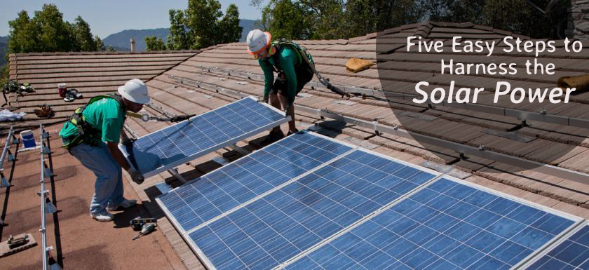 Five Easy Steps to Harness the Solar Power